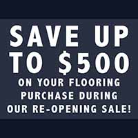 Re-Opening Sale On Now!   Save up to $500 on your flooring purchase during our reopening sale!